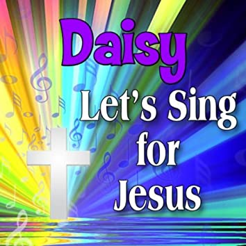 Daisy, Let's Sing For Jesus