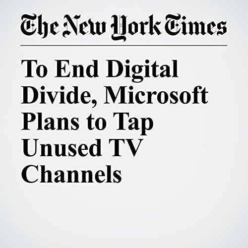 To End Digital Divide, Microsoft Plans to Tap Unused TV Channels copertina