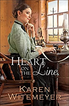 Heart on the Line (Ladies of Harper's Station Book #2) by [Karen Witemeyer]