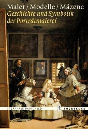 Maler – Modelle – Mäzene: Geschichte und Symbolik der Porträtmalerei