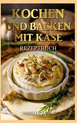 Kochen und Backen mit Käse Rezeptbuch