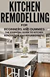 KITCHEN REMODELLING FOR BEGINNERS AND DUMMIES: THE ESSENTIAL GUIDE TO KITCHEN RENOVATION AND REFURBISHMENT (English Edition)