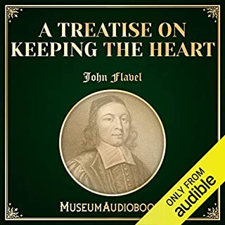 A Treatise on Keeping the Heart                   By:                                                                                                                                 John Flavel                               Narrated by:                                                                                                                                 Calvin Kessler                      Length: 4 hrs and 3 mins     Not rated yet     Overall 0.0