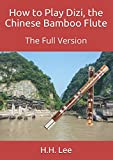 How to Play Dizi, the Chinese Bamboo Flute: The Full Version