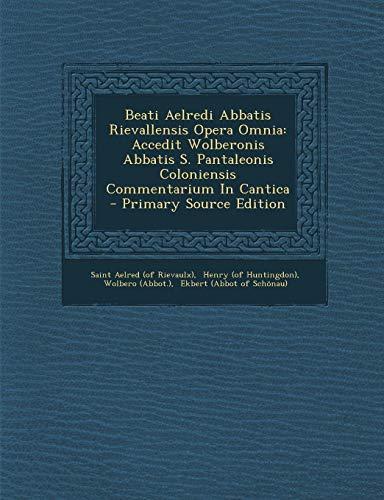 Beati Aelredi Abbatis Rievallensis Opera Omnia: Accedit Wolberonis Abbatis S. Pantaleonis Coloniensis Commentarium in Cantica