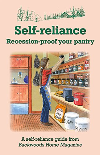 Self-reliance: Recession-proof your pantry by [Backwoods Home Magazine, Jeffrey R. Yago, Sylvia Gist, Linda Gabris, Jackie Clay]