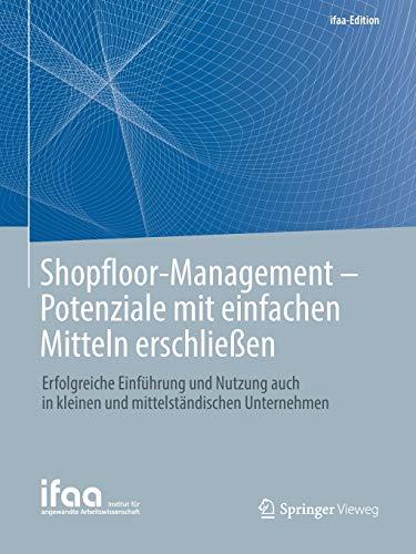 Shopfloor-Management - Potenziale mit einfachen Mitteln erschließen: Erfolgreiche Einführung und Nutzung auch in kleinen und mittelständischen Unternehmen (ifaa-Edition)