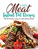 Ultimate Meat Instant Pot Recipes: The best Poultry recipes to make delicious dishes
