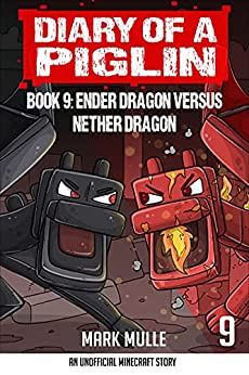Diary of a Piglin Book 9: Ender Dragon Versus Nether Dragon by [Mark Mulle]