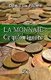 La monnaie - Ce qu'on ignore: ... et qu'on devrait tous savoir. - Format Kindle - 2,99 €