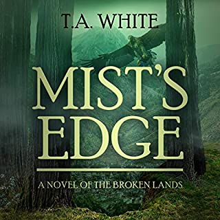 Mist's Edge     The Broken Lands, Book 2              By:                                                                                                                                 T. A. White                               Narrated by:                                                                                                                                 Tia Rider                      Length: 14 hrs and 28 mins     Not rated yet     Overall 0.0