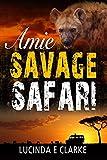 Amie: Savage Safari - Lucinda E Clarke