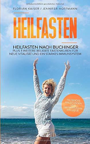 Heilfasten: Heilfasten nach Buchinger plus 3 weitere beliebte Fastenkuren für neue Vitalität und...