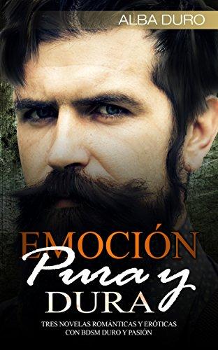 Emoción Pura y Dura: Tres Novelas Románticas y Eróticas con BDSM Duro y Pasión (Colección de Romance y Erótica) eBook: Duro, Alba: Amazon.es: Tienda Kindle