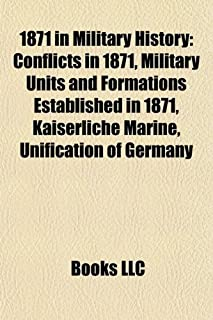 1871 in Military History: Conflicts in 1871, Military Units and Formations Established in 1871, Kaiserliche Marine, Unific...