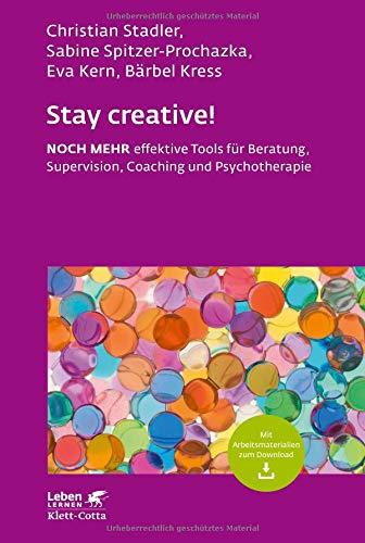 Stay creative!: Noch mehr effektive Tools für Beratung, Supervision, Coaching und Psychotherapie: Noch mehr effektive Tools für Beratung, Coaching und Psychotherapie (Leben lernen)