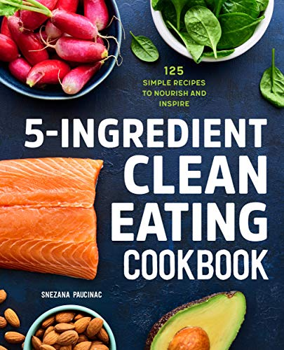 Compare Textbook Prices for 5-Ingredient Clean Eating Cookbook: 125 Simple Recipes to Nourish and Inspire  ISBN 9781647397418 by Paucinac, Snezana