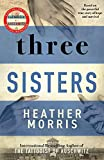 Three Sisters: A TRIUMPHANT STORY OF LOVE AND SURVIVAL FROM THE AUTHOR OF THE TATTOOIST OF AUSCHWITZ (English Edition)