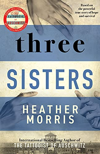 Three Sisters: A breath-taking new novel in the Tattooist of Auschwitz story (English Edition)