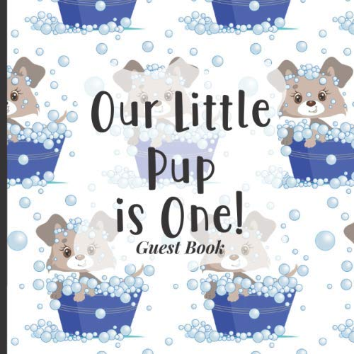 Baby First Birthday Guest Book To Sign - Our Little Pup is One: Happy 1st Birthday Party Supplies to Match Your Baby Girls, Boys or Twins Outfits! (Blue Dog Puppy Pet Theme)