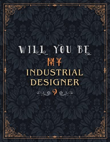 Industrial Designer Lined Notebook - Will You Be My Industrial Designer Job Title Daily Journal: Over 100 Pages, Teacher, Mom, 21.59 x 27.94 cm, Journal, Daily, 8.5 x 11 inch, Wedding, A4, Meeting
