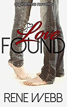 Love Found (Pinetree Romance Book 2) by [Rene Webb]