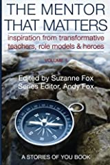 The Mentor That Matters: Stories of Transformational Teachers, Role Models and Heroes, Volume 1 Paperback
