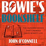 Bowie s Bookshelf: The Hundred Books That Changed David Bowie s Life