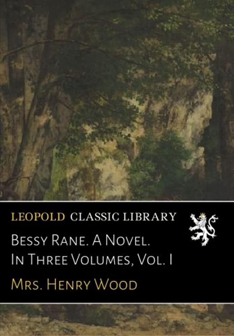 窓傾向がある予測Bessy Rane. A Novel. In Three Volumes, Vol. I