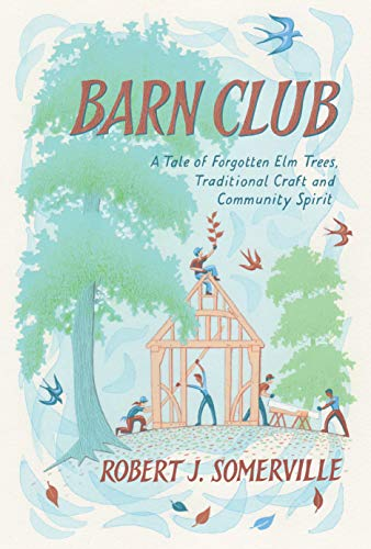 Barn Club: A Tale of Forgotten Elm Trees, Traditional Craft and Community Spirit