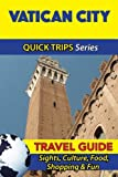 Vatican City Travel Guide (Quick Trips Series): Sights, Culture, Food, Shopping & Fun