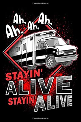 Stayin Alive! Stayin Alive!: 6' x 9' Sizes, 100 Pages, Funny Paramedic Journal Blank Lined Notebook, Writing Book, ... For Medical Assistant, EMTs Working In EMS from Independently published