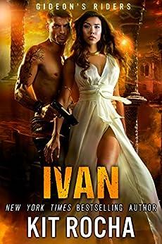Ivan (Gideon's Riders, Book #3) by [Kit Rocha]