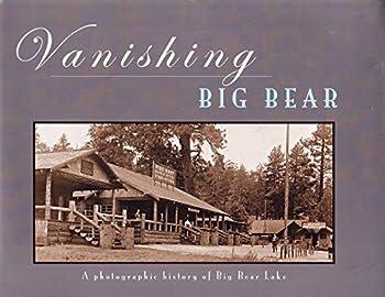 Hardcover Vanishing Big Bear: A Photographic Look at the History of Big Bear Lake Since 1885 Book