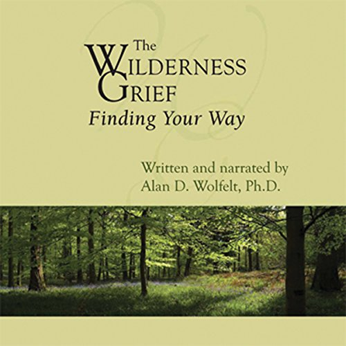 The Wilderness of Grief Audiobook By Alan D. Wolfelt PhD cover art