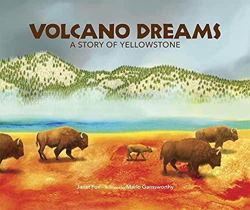 Volcano Dreams: A Story of Yellowstone