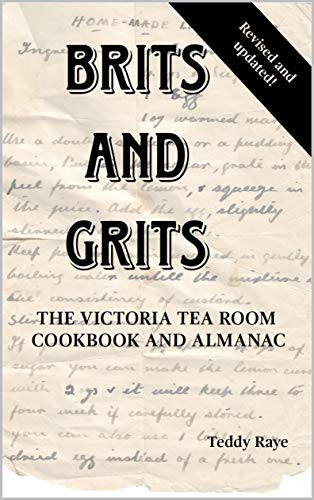 Brits and Grits: The Victoria Tea Room Cookbook and Almanac (English Edition)