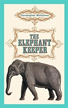 The Elephant Keeper by [Christopher Nicholson]