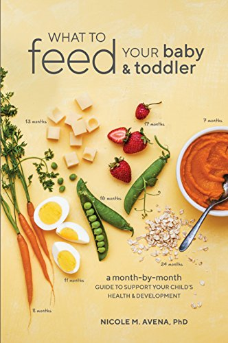 What to Feed Your Baby and Toddler: A Month-by-Month Guide to Support Your...