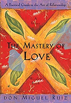 The Mastery of Love: A Practical Guide to the Art of Relationship (A Toltec Wisdom Book) by [Don Miguel Ruiz, Janet Mills]