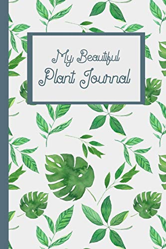 My Beautiful Plant Journal: 110 Pages (6x9 in.) for Plant Info, Watering and Fertilizing Dates, Photos, etc.