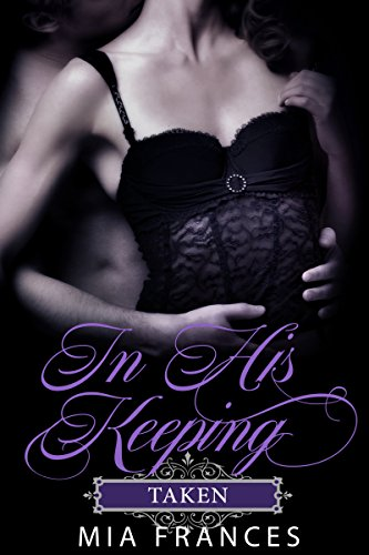 Book: IN HIS KEEPING - TAKEN by Mia Frances