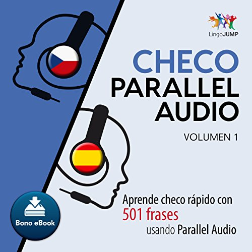 Checo Parallel Audio - Aprende checo rápido con 501 frases usando Parallel Audio - Volumen 1 [Czech Parallel Audio - Learn Czech Fast with 501 Phrases Using Parallel Audio] Audiobook By Lingo Jump cover art