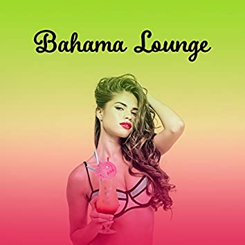 Bahama Lounge – Sounds to Relax, Summer Music, Chill Out 2017, Relaxing Melodies
