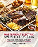 Masterbuilt Electric Smoker Cookbook: Top 100 Recipes and Step by Step Instructions to go from Smoking Amateur to a True Pitmaster