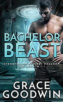 Bachelor Beast (Interstellar Brides® Program: The Beasts Book 1) by [Grace Goodwin]
