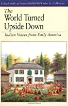 By Colin G. Calloway - World Turned Upside Down: Indian Voices from Early America: 6th (sixth) Edition