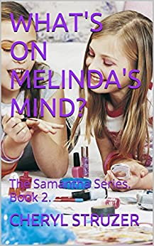 WHAT'S ON MELINDA'S MIND?: The Samantha Series. Book 2. by [CHERYL STRUZER]