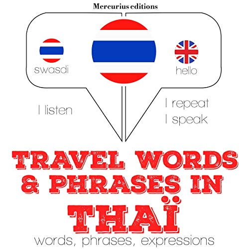 Travel words and phrases in Thai     I Listen. I Repeat. I Speak.              By:                                                                                                                                 J. M. Gardner                               Narrated by:                                                                                                                                 Katie,                                                                                        Rungsima                      Length: 1 hr and 27 mins     Not rated yet     Overall 0.0