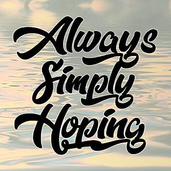 Always Simply Hoping